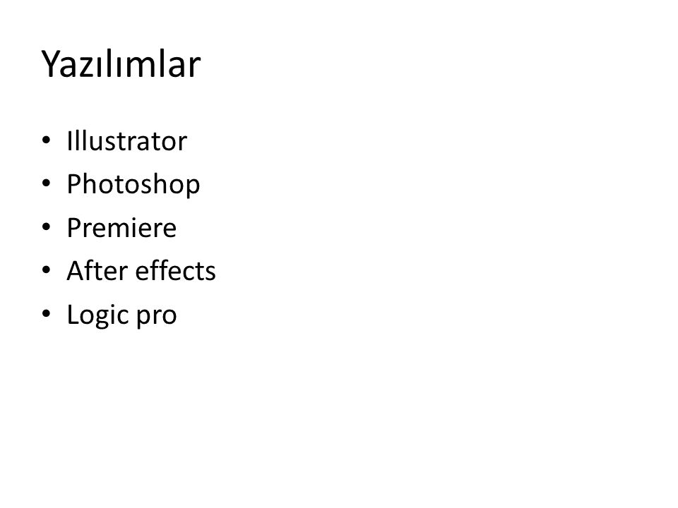 Yazılımlar Illustrator Photoshop Premiere After effects Logic pro