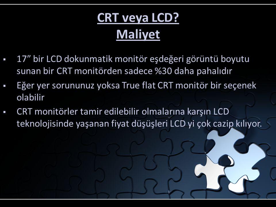 CRT veya LCD Maliyet 17 bir LCD dokunmatik monitör eşdeğeri görüntü boyutu sunan bir CRT monitörden sadece %30 daha pahalıdır.