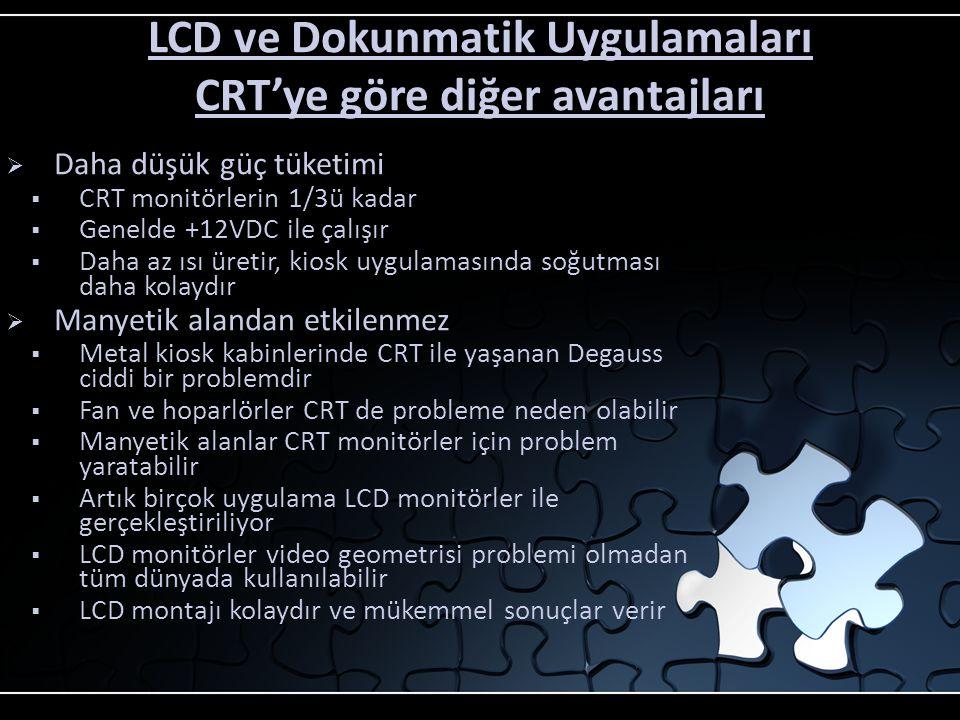 LCD ve Dokunmatik Uygulamaları CRT'ye göre diğer avantajları