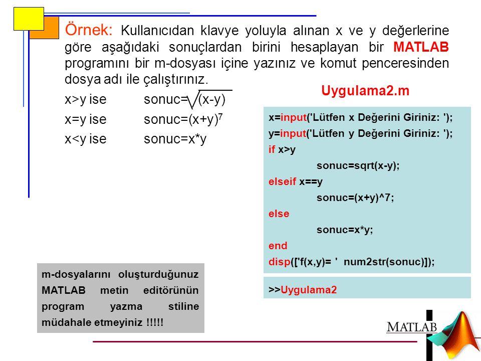 Örnek: Kullanıcıdan klavye yoluyla alınan x ve y değerlerine göre aşağıdaki sonuçlardan birini hesaplayan bir MATLAB programını bir m-dosyası içine yazınız ve komut penceresinden dosya adı ile çalıştırınız.