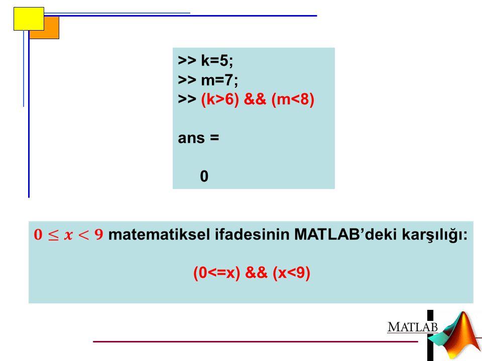 >> k=5; >> m=7; >> (k>6) && (m<8) ans =
