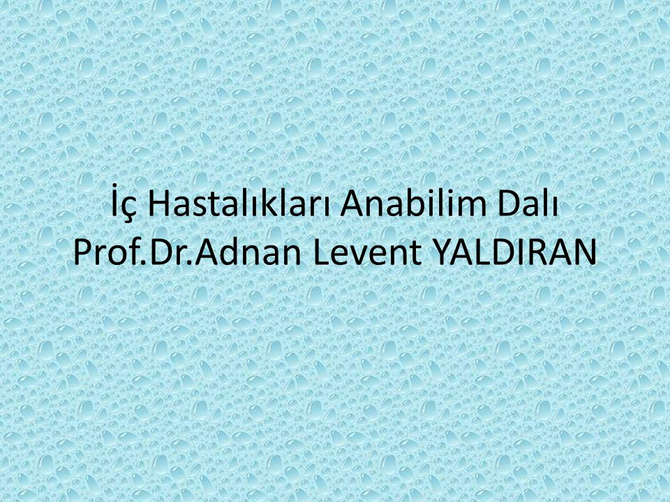 İç Hastalıkları Anabilim Dalı Prof.Dr.Adnan Levent YALDIRAN
