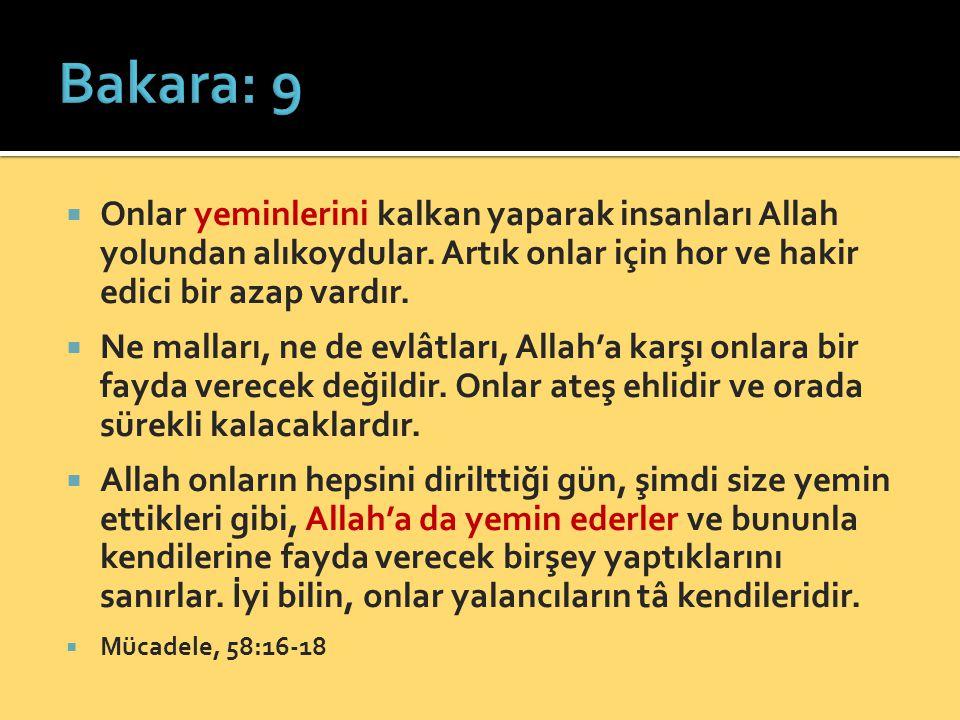 Bakara: 9 Onlar yeminlerini kalkan yaparak insanları Allah yolundan alıkoydular. Artık onlar için hor ve hakir edici bir azap vardır.