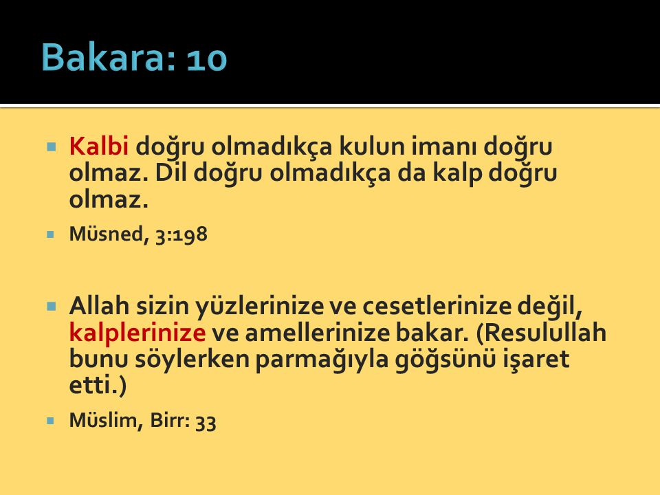 Bakara: 10 Kalbi doğru olmadıkça kulun imanı doğru olmaz. Dil doğru olmadıkça da kalp doğru olmaz.