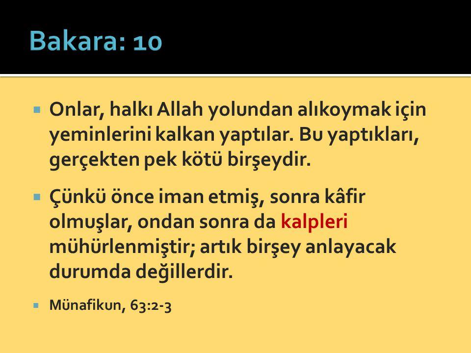 Bakara: 10 Onlar, halkı Allah yolundan alıkoymak için yeminlerini kalkan yaptılar. Bu yaptıkları, gerçekten pek kötü birşeydir.