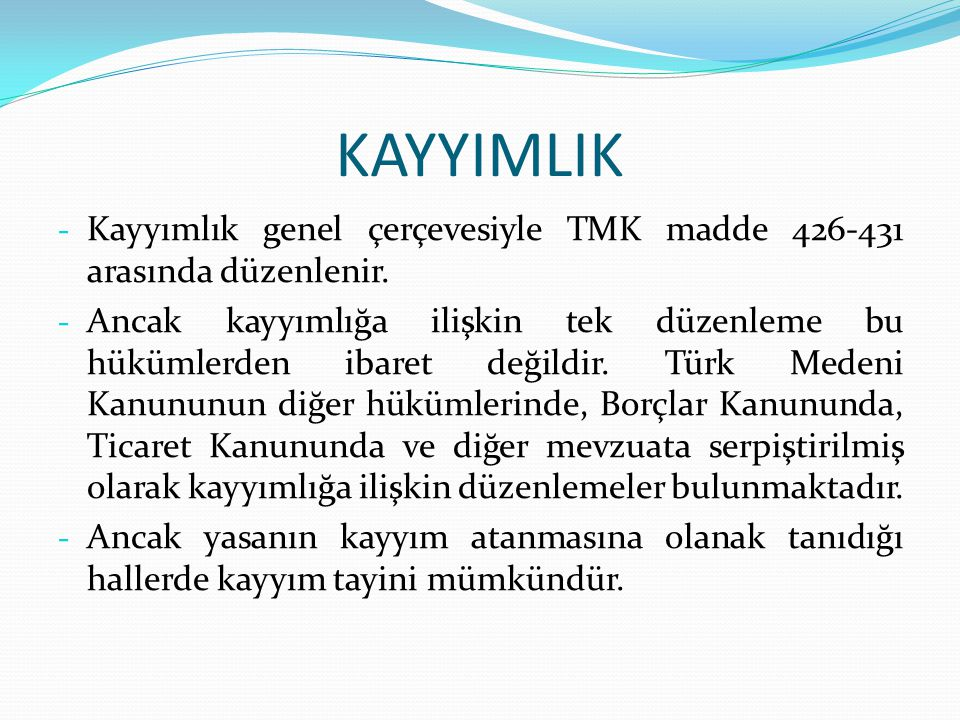 KAYYIMLIK Kayyımlık genel çerçevesiyle TMK madde 426-431 arasında düzenlenir.