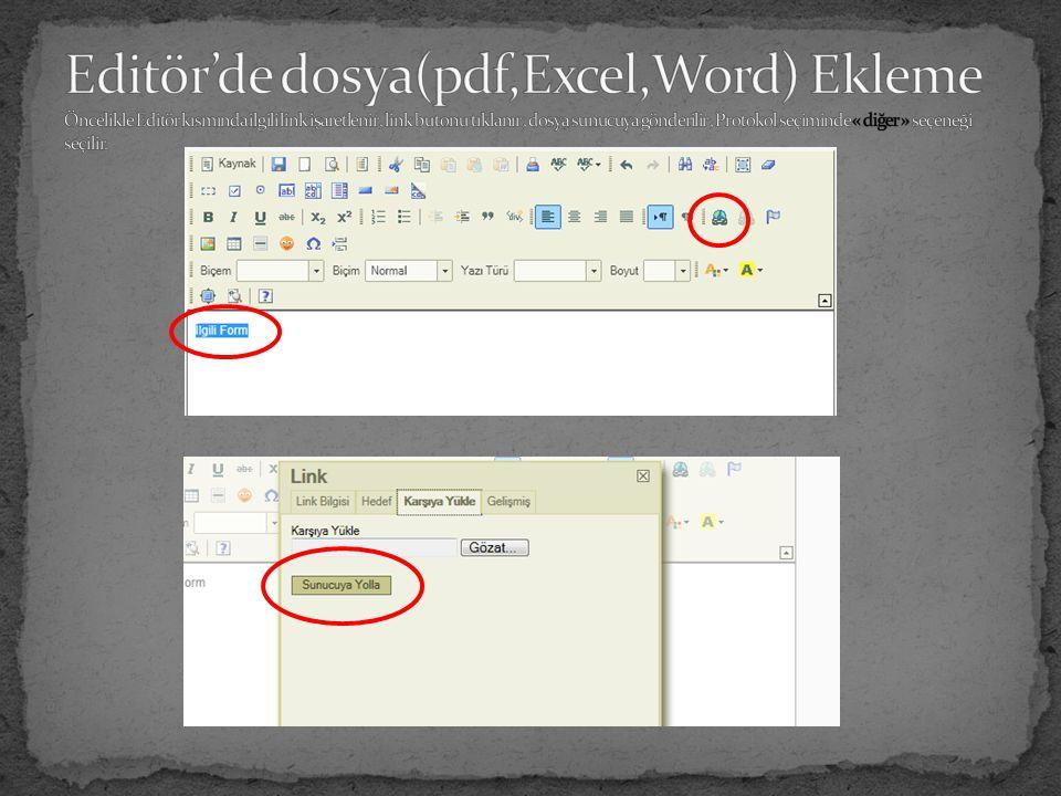 Editör'de dosya(pdf,Excel,Word) Ekleme Öncelikle Editör kısmında ilgili link işaretlenir , link butonu tıklanır , dosya sunucuya gönderilir , Protokol seçiminde « diğer » seçeneği seçilir.
