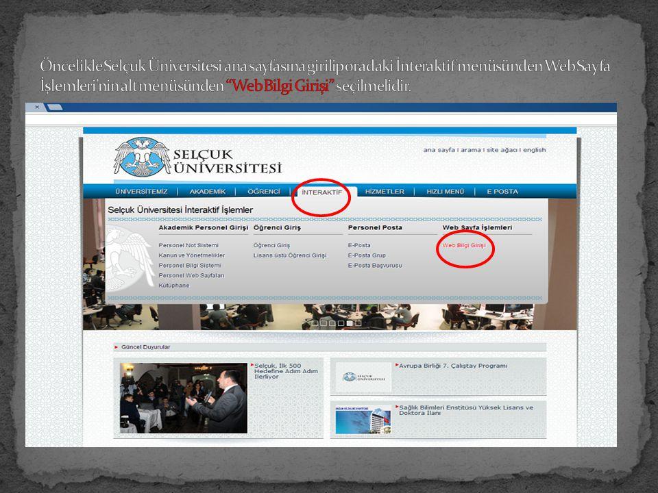 Öncelikle Selçuk Üniversitesi ana sayfasına girilip oradaki İnteraktif menüsünden Web Sayfa İşlemleri'nin alt menüsünden Web Bilgi Girişi seçilmelidir.