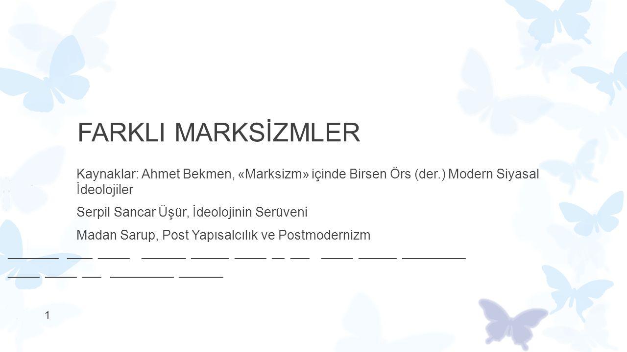 FARKLI MARKSİZMLER Kaynaklar: Ahmet Bekmen, «Marksizm» içinde Birsen Örs (der.) Modern Siyasal İdeolojiler.