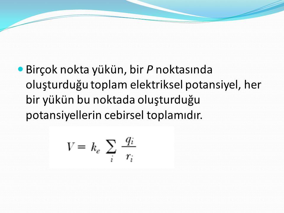 Birçok nokta yükün, bir P noktasında oluşturduğu toplam elektriksel potansiyel, her bir yükün bu noktada oluşturduğu potansiyellerin cebirsel toplamıdır.