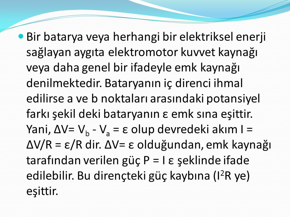 Bir batarya veya herhangi bir elektriksel enerji sağlayan aygıta elektromotor kuvvet kaynağı veya daha genel bir ifadeyle emk kaynağı denilmektedir.