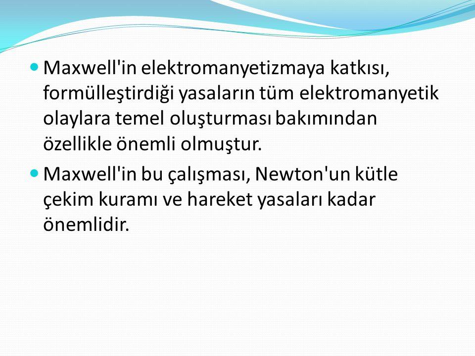 Maxwell in elektromanyetizmaya katkısı, formülleştirdiği yasaların tüm elektromanyetik olaylara temel oluşturması bakımından özellikle önemli olmuştur.