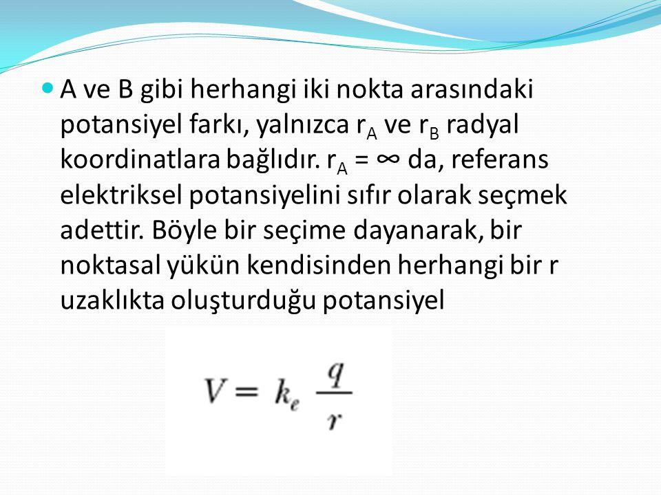 A ve B gibi herhangi iki nokta arasındaki potansiyel farkı, yalnızca rA ve rB radyal koordinatlara bağlıdır.