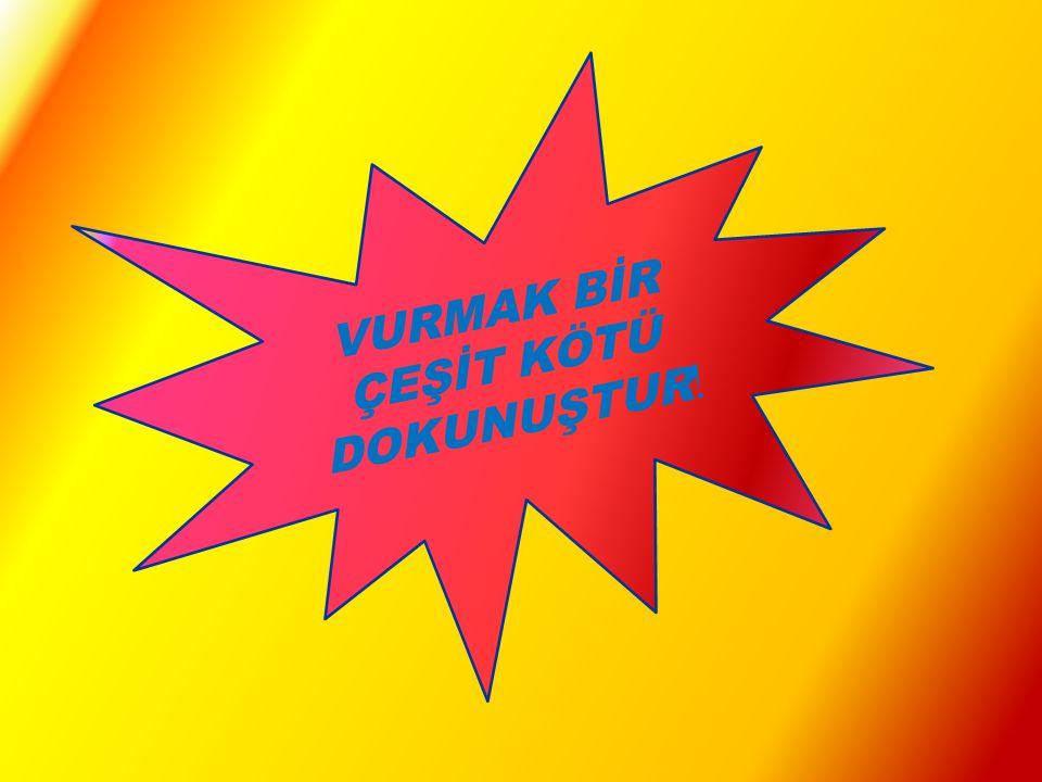 VURMAK BİR ÇEŞİT KÖTÜ DOKUNUŞTUR!