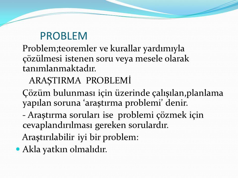 PROBLEM Problem;teoremler ve kurallar yardımıyla çözülmesi istenen soru veya mesele olarak tanımlanmaktadır.