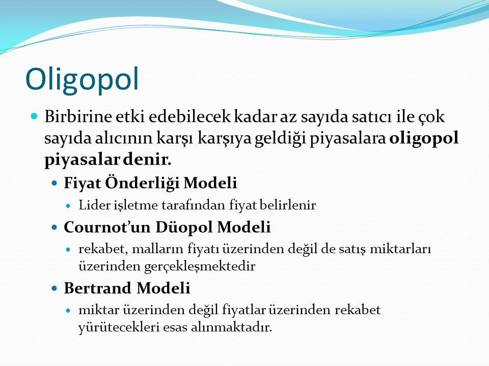 Oligopol Birbirine etki edebilecek kadar az sayıda satıcı ile çok sayıda alıcının karşı karşıya geldiği piyasalara oligopol piyasalar denir.