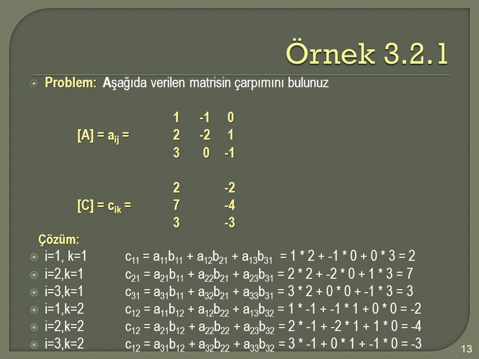 Örnek 3.2.1 Problem: Aşağıda verilen matrisin çarpımını bulunuz 1 -1 0