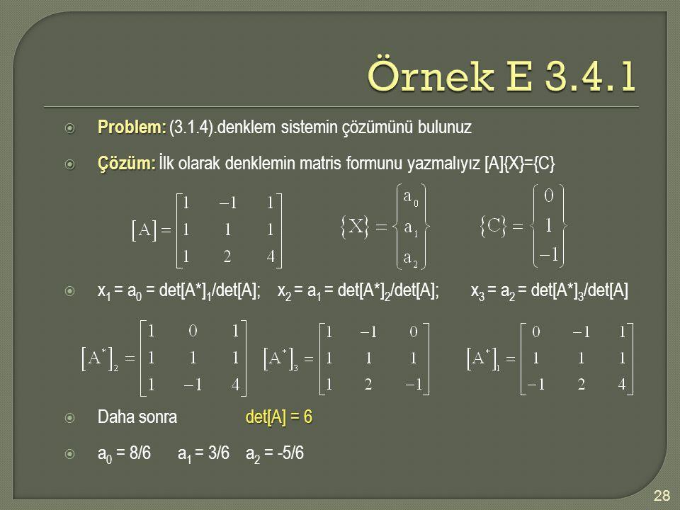 Örnek E 3.4.1 Problem: (3.1.4).denklem sistemin çözümünü bulunuz