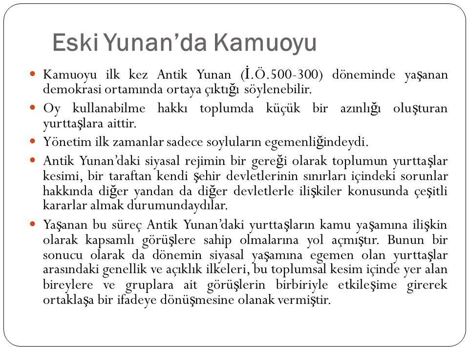 Eski Yunan'da Kamuoyu Kamuoyu ilk kez Antik Yunan (İ.Ö.500-300) döneminde yaşanan demokrasi ortamında ortaya çıktığı söylenebilir.