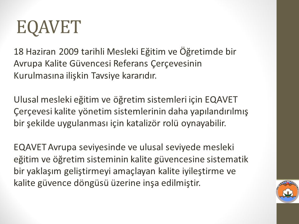 EQAVET 18 Haziran 2009 tarihli Mesleki Eğitim ve Öğretimde bir Avrupa Kalite Güvencesi Referans Çerçevesinin Kurulmasına ilişkin Tavsiye kararıdır.