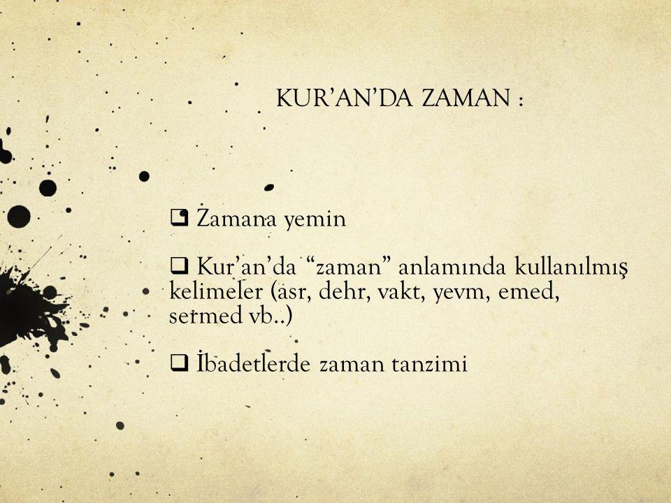 KUR'AN'DA ZAMAN : Zamana yemin. Kur'an'da zaman anlamında kullanılmış kelimeler (asr, dehr, vakt, yevm, emed, sermed vb..)