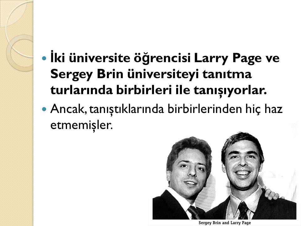İki üniversite öğrencisi Larry Page ve Sergey Brin üniversiteyi tanıtma turlarında birbirleri ile tanışıyorlar.