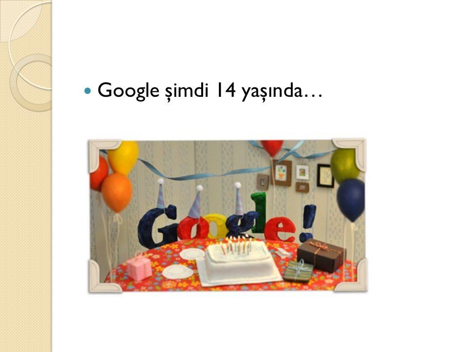 Google şimdi 14 yaşında…