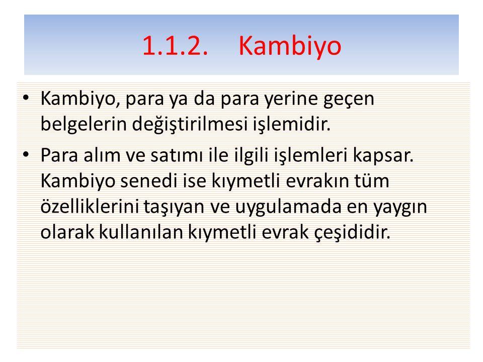 1.1.2. Kambiyo Kambiyo, para ya da para yerine geçen belgelerin değiştirilmesi işlemidir.