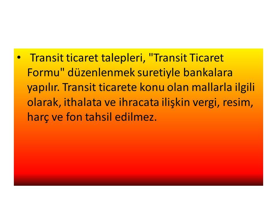 Transit ticaret talepleri, Transit Ticaret Formu düzenlenmek suretiyle bankalara yapılır.