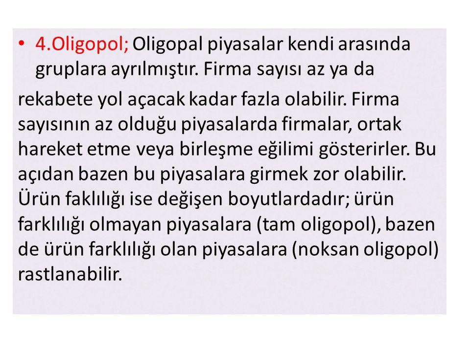 4. Oligopol; Oligopal piyasalar kendi arasında gruplara ayrılmıştır
