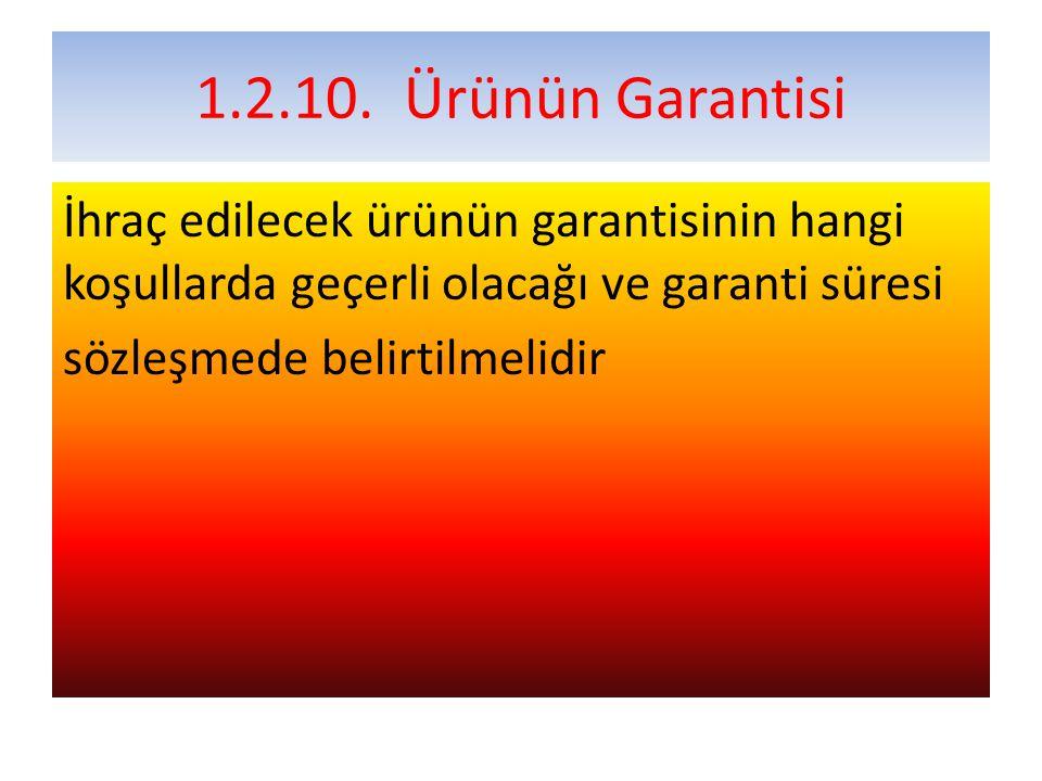 1.2.10. Ürünün Garantisi İhraç edilecek ürünün garantisinin hangi koşullarda geçerli olacağı ve garanti süresi.