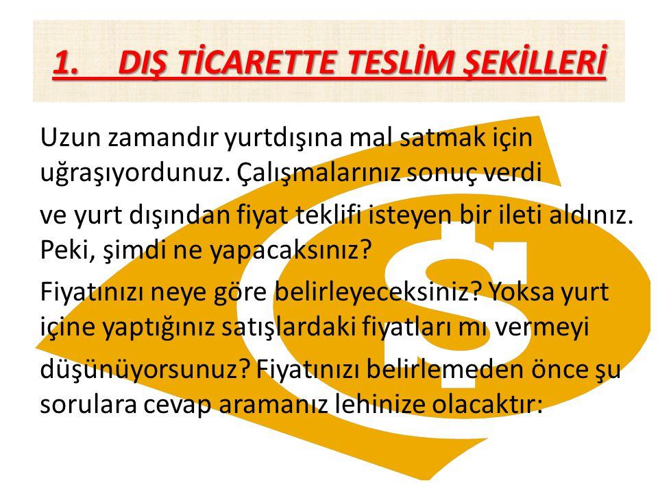 1. DIŞ TİCARETTE TESLİM ŞEKİLLERİ