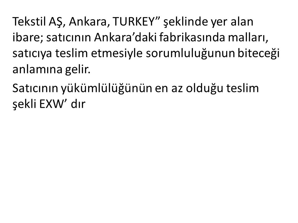 Tekstil AŞ, Ankara, TURKEY şeklinde yer alan ibare; satıcının Ankara'daki fabrikasında malları, satıcıya teslim etmesiyle sorumluluğunun biteceği anlamına gelir.