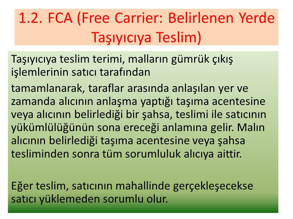 1.2. FCA (Free Carrier: Belirlenen Yerde Taşıyıcıya Teslim)