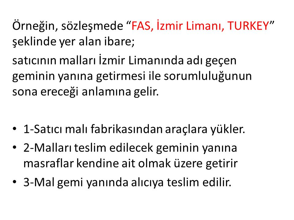 Örneğin, sözleşmede FAS, İzmir Limanı, TURKEY şeklinde yer alan ibare;