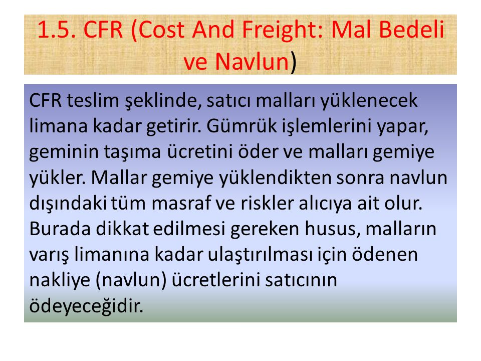 1.5. CFR (Cost And Freight: Mal Bedeli ve Navlun)