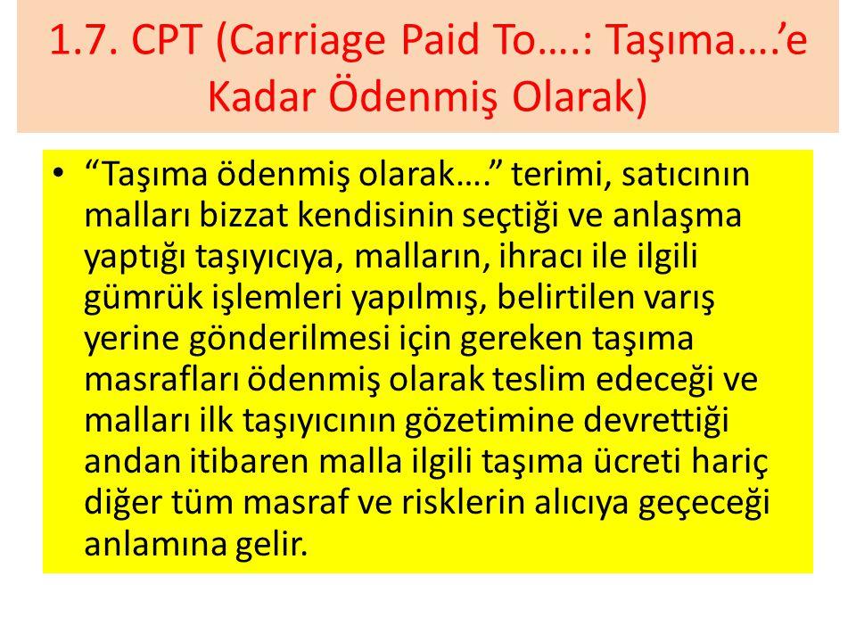 1.7. CPT (Carriage Paid To….: Taşıma….'e Kadar Ödenmiş Olarak)