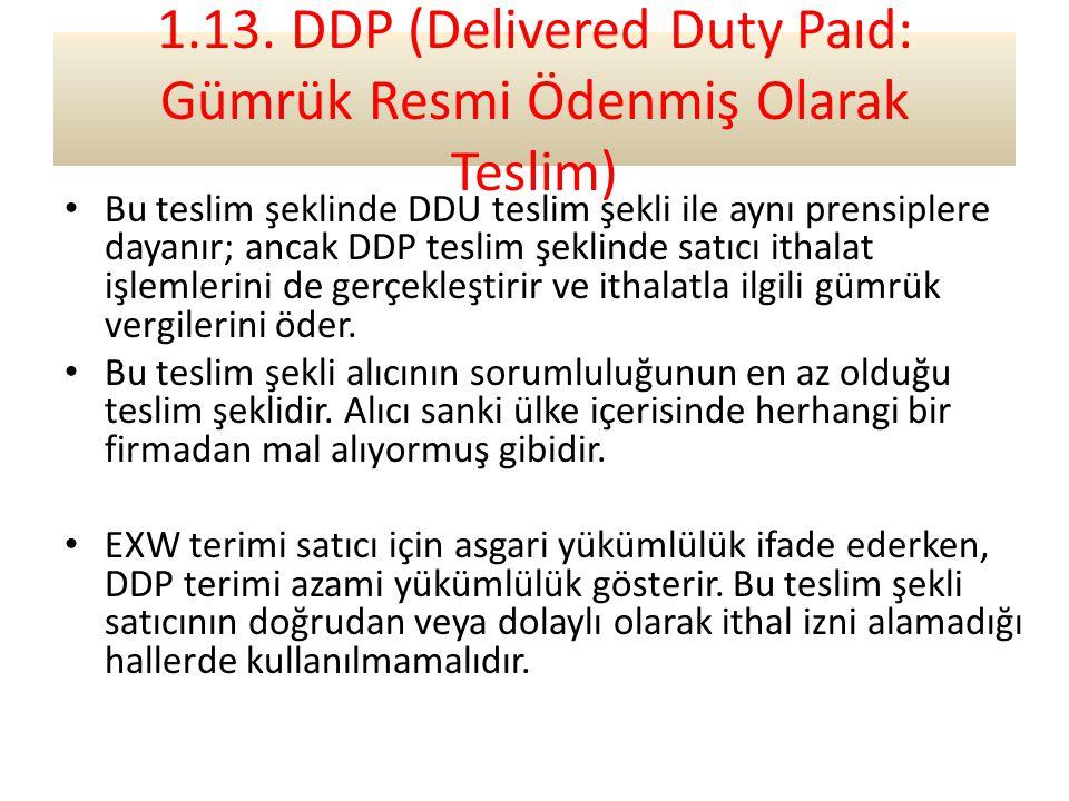 1.13. DDP (Delivered Duty Paıd: Gümrük Resmi Ödenmiş Olarak Teslim)