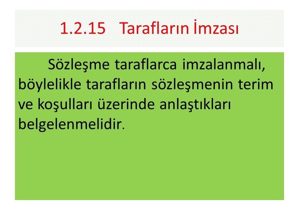 1.2.15 Tarafların İmzası Sözleşme taraflarca imzalanmalı, böylelikle tarafların sözleşmenin terim ve koşulları üzerinde anlaştıkları belgelenmelidir.