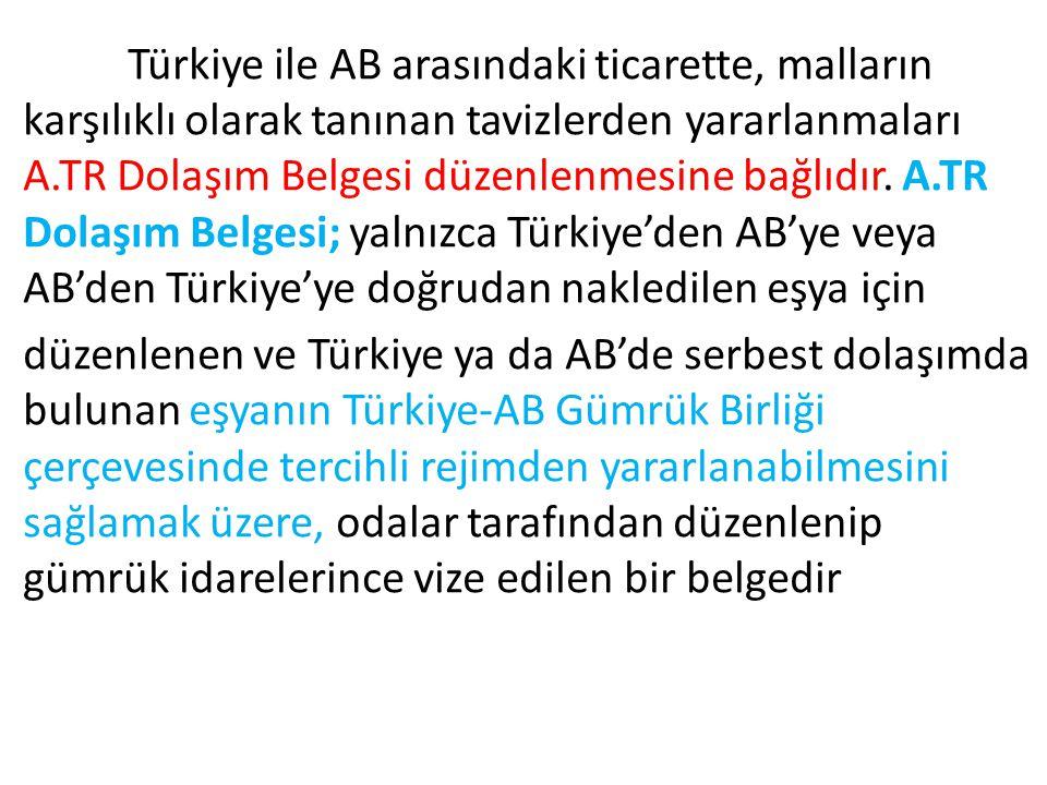 Türkiye ile AB arasındaki ticarette, malların karşılıklı olarak tanınan tavizlerden yararlanmaları A.TR Dolaşım Belgesi düzenlenmesine bağlıdır. A.TR Dolaşım Belgesi; yalnızca Türkiye'den AB'ye veya AB'den Türkiye'ye doğrudan nakledilen eşya için