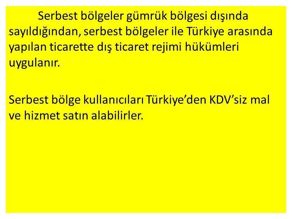 Serbest bölgeler gümrük bölgesi dışında sayıldığından, serbest bölgeler ile Türkiye arasında yapılan ticarette dış ticaret rejimi hükümleri uygulanır.