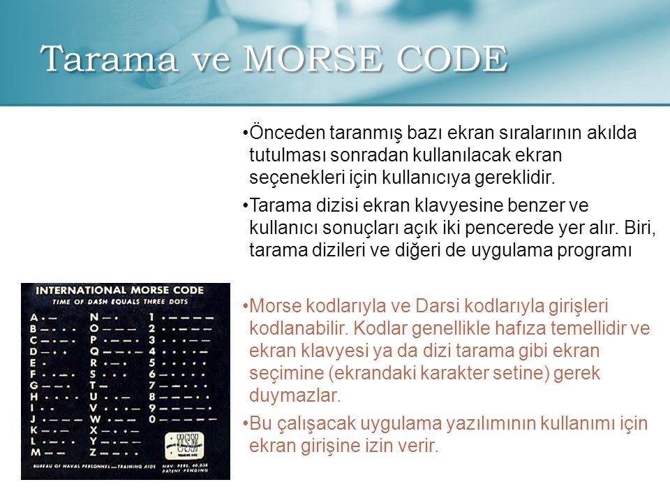 Tarama ve MORSE CODE Önceden taranmış bazı ekran sıralarının akılda tutulması sonradan kullanılacak ekran seçenekleri için kullanıcıya gereklidir.