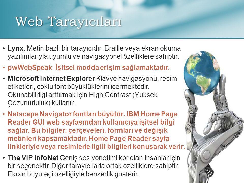 Web Tarayıcıları Lynx, Metin bazlı bir tarayıcıdır. Braille veya ekran okuma yazılımlarıyla uyumlu ve navigasyonel özelliklere sahiptir.