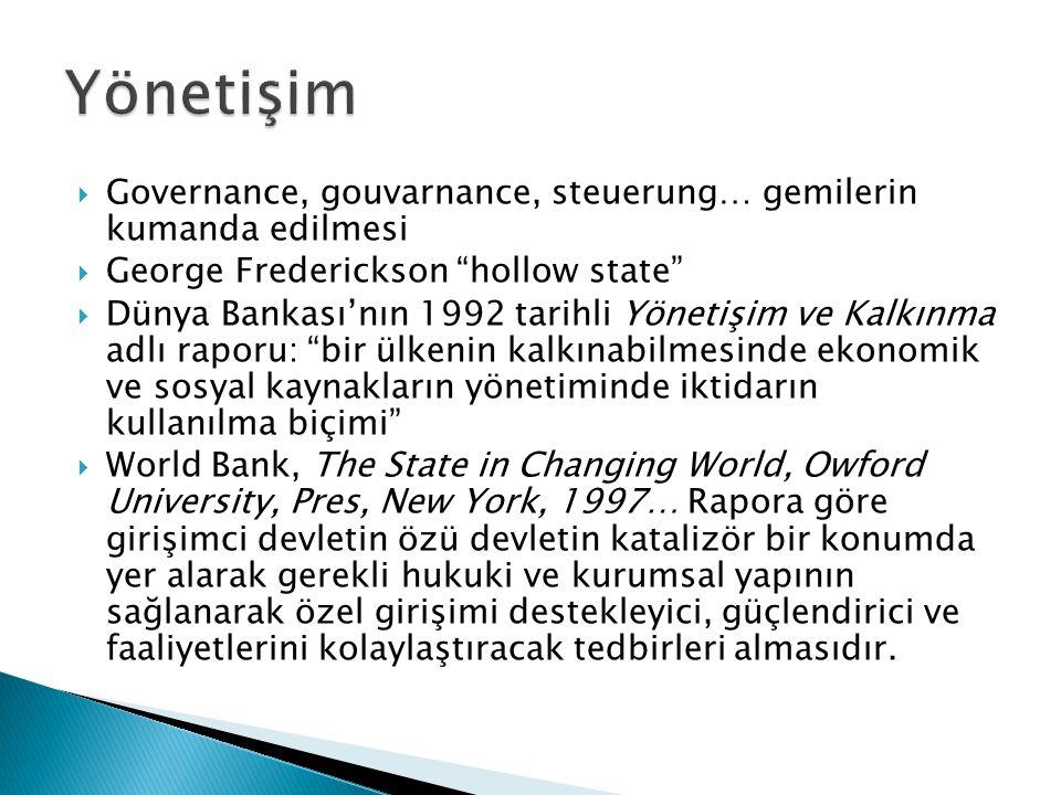 Yönetişim Governance, gouvarnance, steuerung… gemilerin kumanda edilmesi. George Frederickson hollow state
