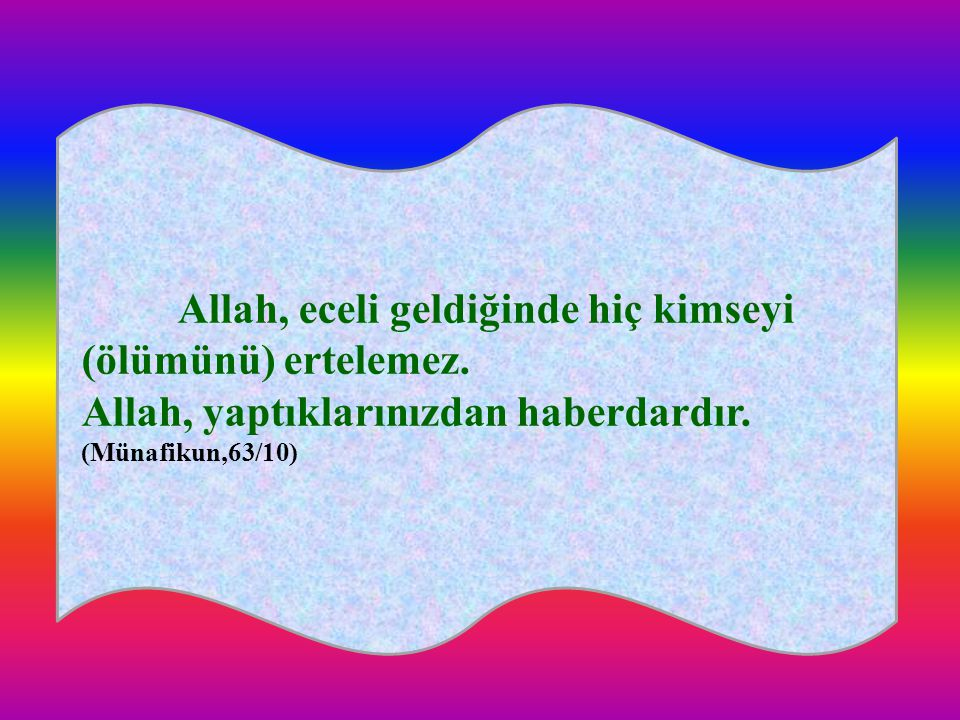 Allah, eceli geldiğinde hiç kimseyi (ölümünü) ertelemez.