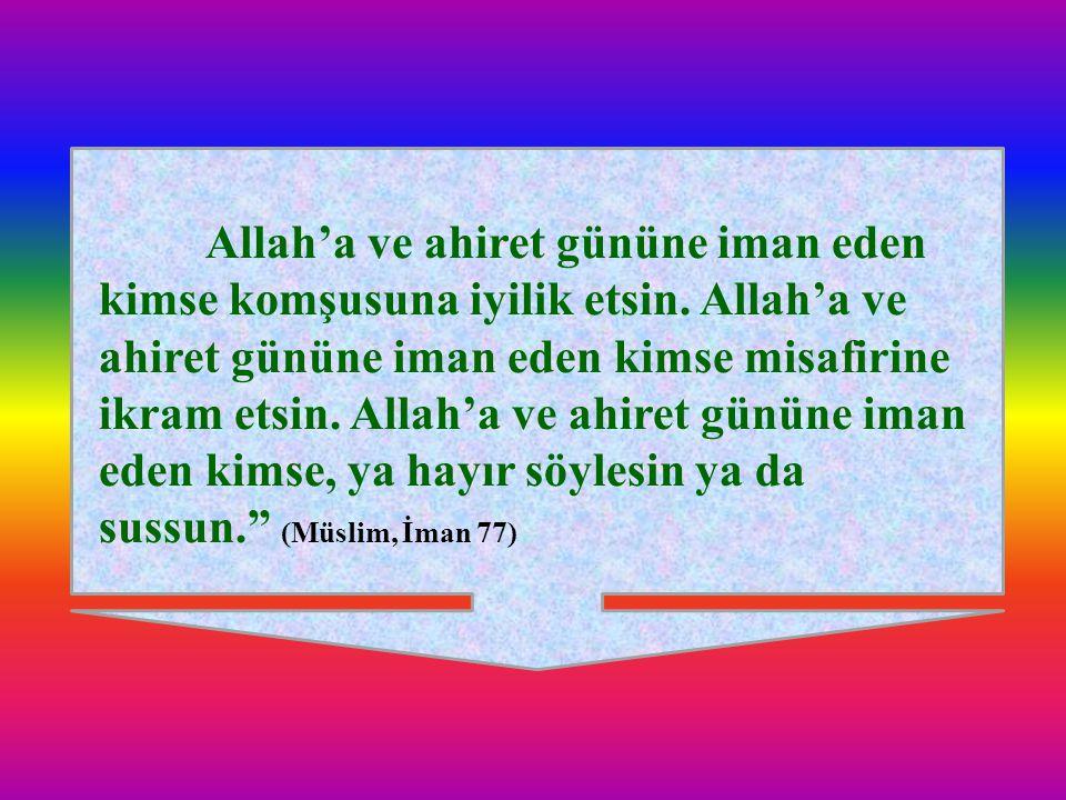 Allah'a ve ahiret gününe iman eden kimse komşusuna iyilik etsin