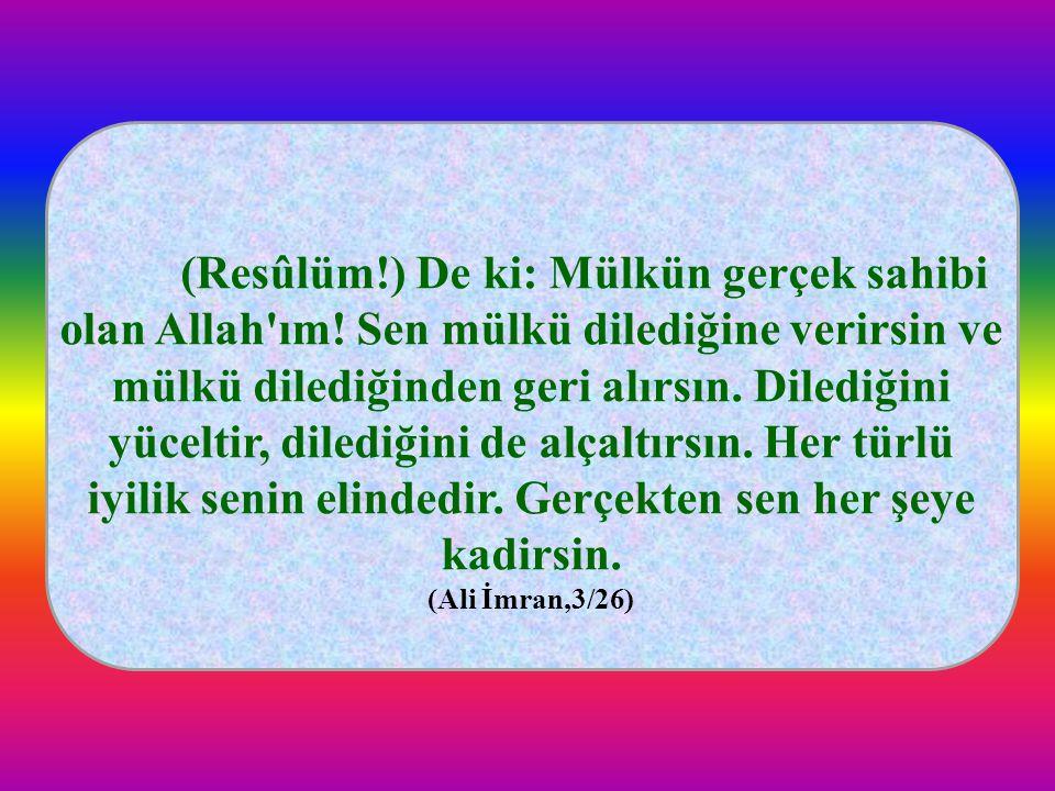 (Resûlüm. ) De ki: Mülkün gerçek sahibi olan Allah ım