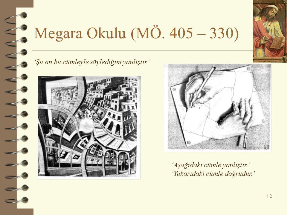 Megara Okulu (MÖ. 405 – 330) 'Şu an bu cümleyle söylediğim yanlıştır.'