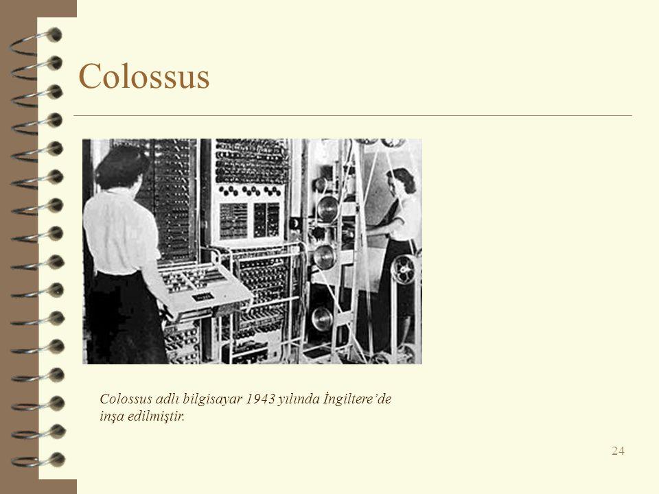 Colossus Colossus adlı bilgisayar 1943 yılında İngiltere'de inşa edilmiştir.