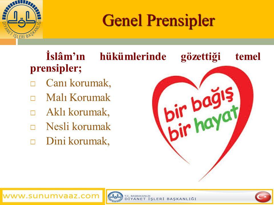 Genel Prensipler İslâm'ın hükümlerinde gözettiği temel prensipler;
